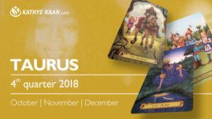 TAURUS QUARTERLY READING 2018 OCTOBER NOVEMBER DECEMBER KATHYE KAAN