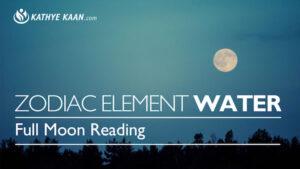 Kathye Kaan Full Moon Reading zodiac element Water September 2018