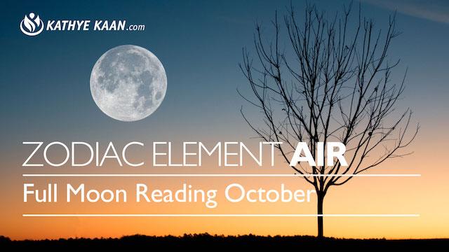 FULL MOON READING OCTOBER AIR ZODIAC ELEMENT KATHYE KAAN AQUARIUS GEMINI LIBRA