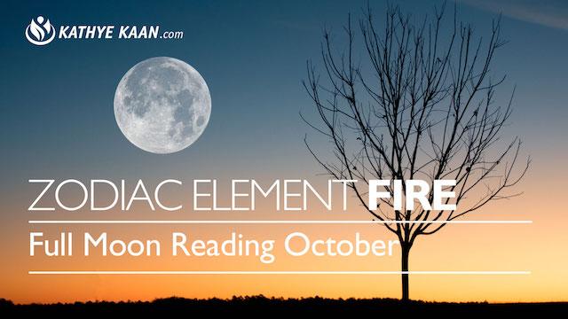 FULL MOON READING OCTOBER FIRE ZODIAC ELEMENT KATHYE KAAN ARIES LEO SAGITTARIUS
