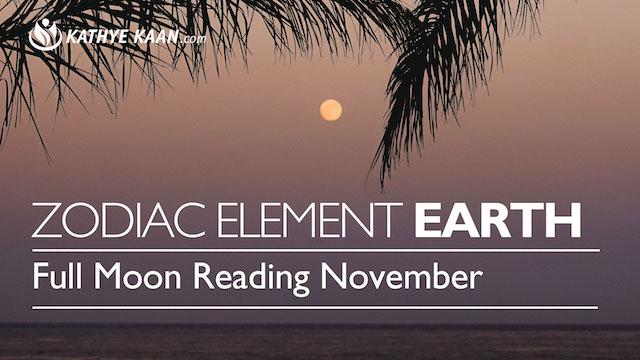 FULL MOON READING NOVEMBER EARTH ZODIAC ELEMENT KATHYE KAAN CAPRICORN TAURUS VIRGO