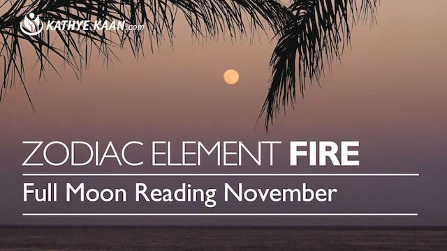 FULL MOON READING NOVEMBER FIRE ZODIAC ELEMENT KATHYE KAAN ARIES LEO SAGITTARIUS