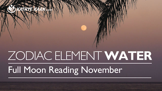FULL MOON READING NOVEMBER WATER ZODIAC ELEMENT KATHYE KAAN CANCER PISCES SCORPIO