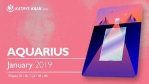 AQUARIUS JANUARY 2019 MONTHLY PSYCHIC READING KATHYE KAAN ON DEMAND