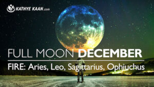 DECEMBER FULL MOON READING FIRE SIGNS KATHYE KAAN