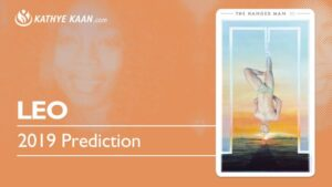 Leo 2019 Year Reading Kathye Kaan Prediction Tarot Forecast