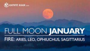 January Full Moon Reading Aries Leo Ophiuchus Sagittarius Fire Kathye Kaan Tarot Horoscope