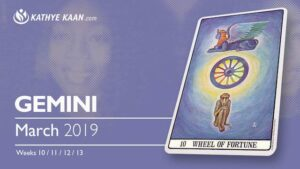 Gemini March 2019 Psychic Tarot Reading and Monthly Horoscope by Kathye Kaan