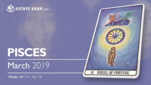 Pisces March 2019 Psychic Tarot Reading and Monthly Horoscope by Kathye Kaan