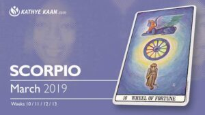 Scorpio March 2019 Psychic Tarot Reading and Monthly Horoscope by Kathye Kaan