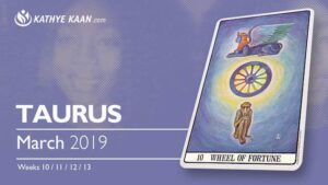 Taurus March 2019 Psychic Tarot Reading and Monthly Horoscope by Kathye Kaan