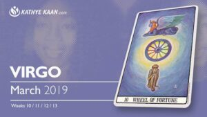 Virgo March 2019 Psychic Tarot Reading and Monthly Horoscope by Kathye Kaan