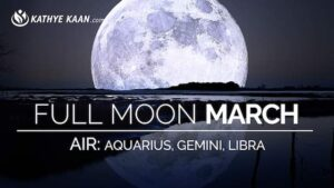 March 2019 Full Moon Reading for Aquarius Gemini and Libra signs by Kathye Kaan