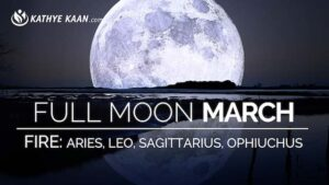 March 2019 Full Moon Reading for Aries Leo Sagittarius and Ophiuchus signs by Kathye Kaan