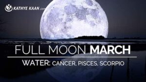 March 2019 Full Moon Reading for Cancer Pisces and Scorpio signs by Kathye Kaan
