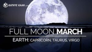 March 2019 Full Moon Reading for Capricorn Taurus and Virgo signs by Kathye Kaan
