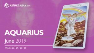 AQUARIUS June 2019 TAROT READING and monthly HOROSCOPE Extended Part by Kathye Kaan