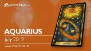 AQUARIUS JULY 2019 TAROT READING and MONTHLY HOROSCOPE by KATHYE KAAN