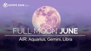 Full Moon June 2019 Reading Aquarius Gemini Libra Air Sign-by Kathye Kaan