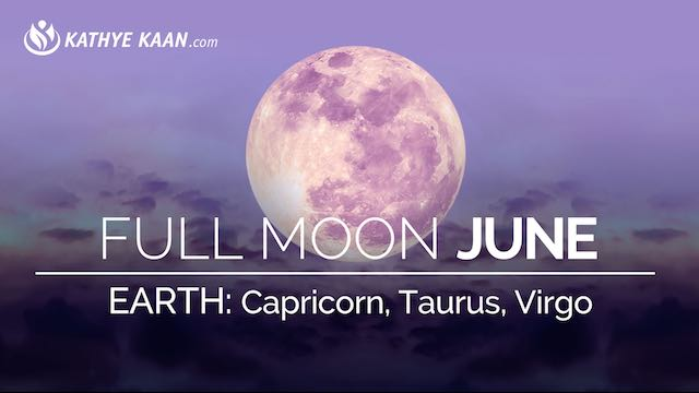 June 2019 Full Moon Earth Sign Reading Capricorn Taurus Virgo