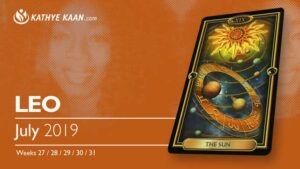 LEO JULY 2019 TAROT READING and MONTHLY HOROSCOPE by KATHYE KAAN