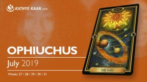 OPHIUCHUS JULY 2019 TAROT READING and MONTHLY HOROSCOPE by KATHYE KAAN