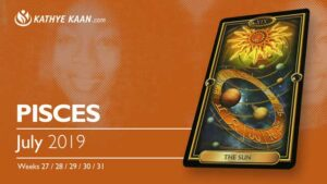 PISCES JULY 2019 TAROT READING and MONTHLY HOROSCOPE by KATHYE KAAN