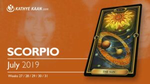 SCORPIO JULY 2019 TAROT READING and MONTHLY HOROSCOPE by KATHYE KAAN