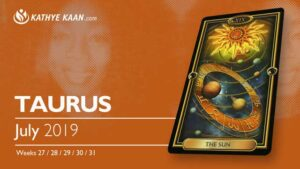 TAURUS JULY 2019 TAROT READING and MONTHLY HOROSCOPE by KATHYE KAAN