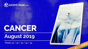 Cancer August 2019 Extended Tarot Reading and Monthly Horoscope by Kathye Kaan