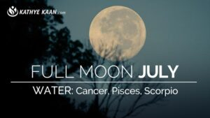 Full Moon in JULY 2019 Extended part Reading for Water signs Cancer, Pisces & Scorpio by Kathye Kaan