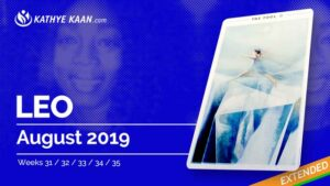 Leo August 2019 Extended Tarot Reading and Monthly Horoscope by Kathye Kaan