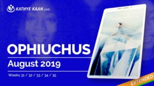 Ophiuchus August 2019 Extended Tarot Reading and Monthly Horoscope by Kathye Kaan