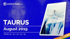 Taurus August 2019 Extended Tarot Reading and Monthly Horoscope by Kathye Kaan