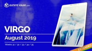 Virgo August 2019 Extended Tarot Reading and Monthly Horoscope by Kathye Kaan