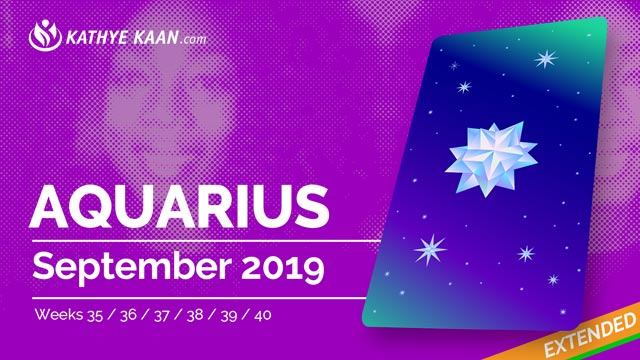 AQUARIUS SEPTEMBER 2019 TAROT READING and MONTHLY HOROSCOPE by KATHYE KAAN