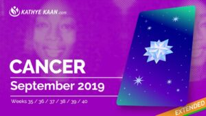 CANCER SEPTEMBER 2019 TAROT READING and MONTHLY HOROSCOPE by KATHYE KAAN