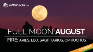 Full Moon AUGUST 2019 reading for Aries Leo Sagittarius Ophiuchus Fire signs by Kathye Kaan