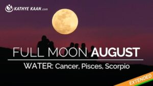 Full Moon AUGUST 2019 reading for Cancer Pisces Scorpio Water signs by Kathye Kaan