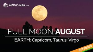 Full Moon AUGUST 2019 reading for Capricorn Taurus Virgo Earth signs by Kathye Kaan