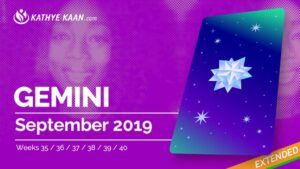 GEMINI SEPTEMBER 2019 TAROT READING and MONTHLY HOROSCOPE by KATHYE KAAN