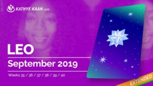 LEO SEPTEMBER 2019 TAROT READING and MONTHLY HOROSCOPE by KATHYE KAAN