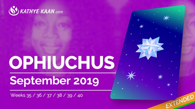 OPHIUCHUS SEPTEMBER 2019 TAROT READING and MONTHLY HOROSCOPE by KATHYE KAAN