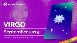 VIRGO SEPTEMBER 2019 TAROT READING and MONTHLY HOROSCOPE by KATHYE KAAN