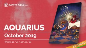 AQUARIUS OCTOBER 2019 TAROT READING MONTHLY Psychic HOROSCOPE Extended part by KATHYE KAAN