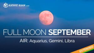 Full Moon SEPTEMBER 2019 Aquarius Gemini and Libra Air Signs Reading by KATHYE KAAN
