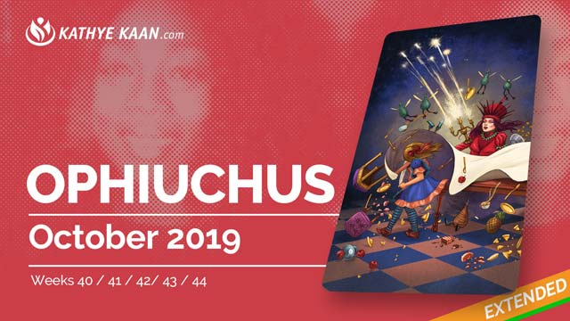 OPHIUCHUS OCTOBER 2019 TAROT READING MONTHLY Psychic HOROSCOPE Extended part by KATHYE KAAN
