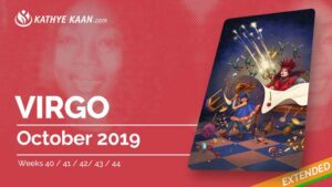 VIRGO OCTOBER 2019 TAROT READING MONTHLY Psychic HOROSCOPE Extended part by KATHYE KAAN