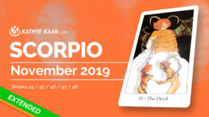 SCORPIO NOVEMBER 2019 TAROT READING MONTHLY HOROSCOPE FORECAST by KATHYE KAAN