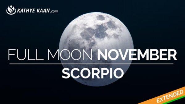 Scorpio Full Moon November 2019 Extended Reading by Kathye Kaan